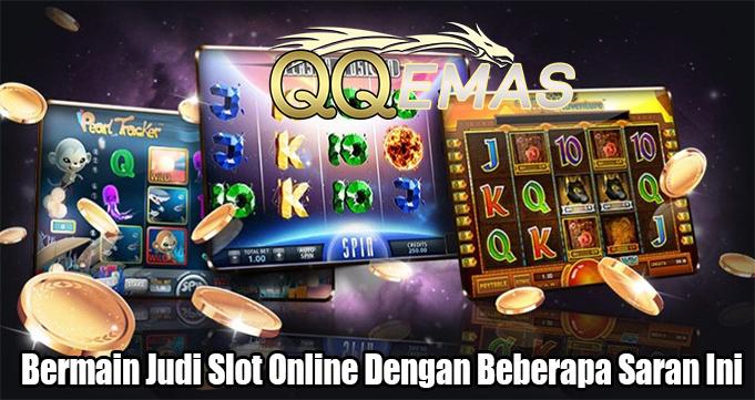 Bermain Judi Slot Online Dengan Beberapa Saran Ini