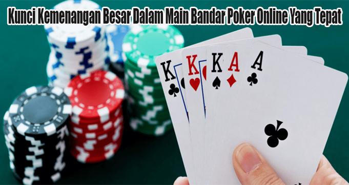 Kunci Kemenangan Besar Dalam Main Bandar Poker Online Yang Tepat